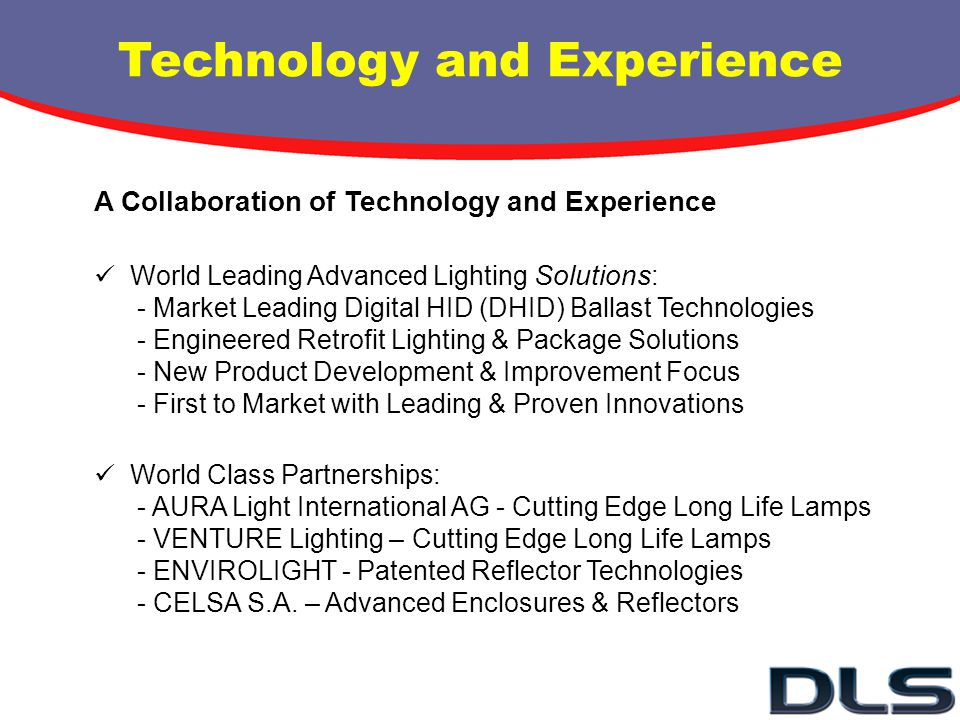 Technology and Experience A Collaboration of Technology and Experience World Leading Advanced Lighting Solutions : - Market Leading Digital HID (DHID)