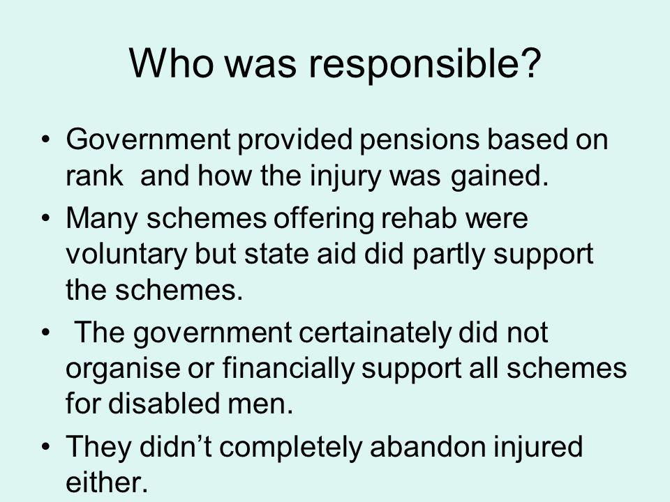 Who was responsible. Government provided pensions based on rank and how the injury was gained.