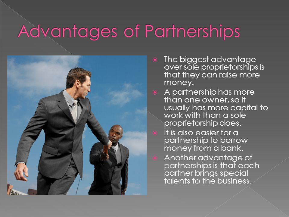 The biggest advantage over sole proprietorships is that they can raise more money. A partnership has more than one owner, so it usually has more capit