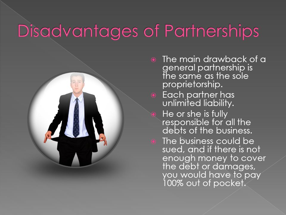 The main drawback of a general partnership is the same as the sole proprietorship. Each partner has unlimited liability. He or she is fully responsibl