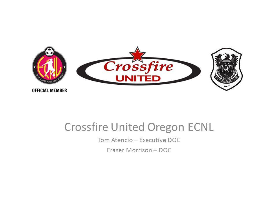Crossfire United Oregon ECNL Tom Atencio – Executive DOC Fraser Morrison – DOC
