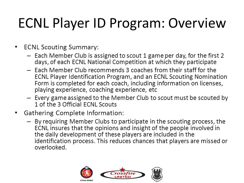 ECNL Player ID Program: Overview ECNL Scouting Summary: – Each Member Club is assigned to scout 1 game per day, for the first 2 days, of each ECNL Nat