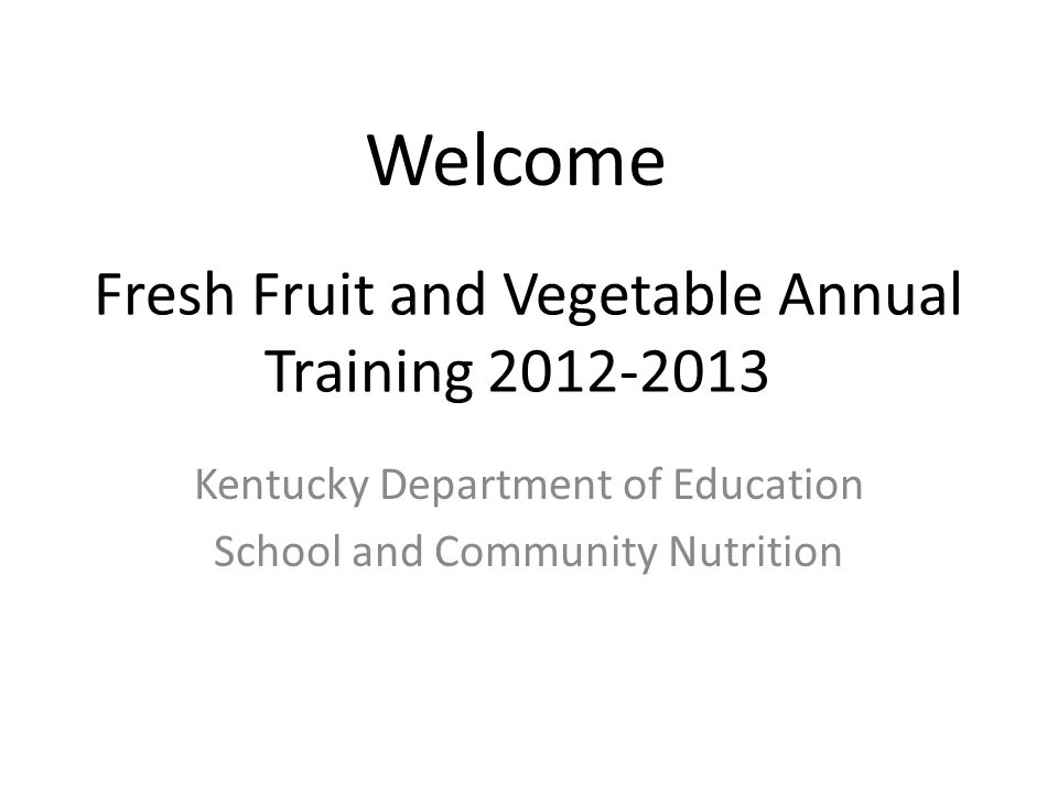 Ruth Ann Nethery, Administrator of Fresh Fruit and Vegetable Program Contact: Email – ruthann.nethery@education.ky.gov or by phone – 502-564-5625 ruthann.nethery@education.ky.gov