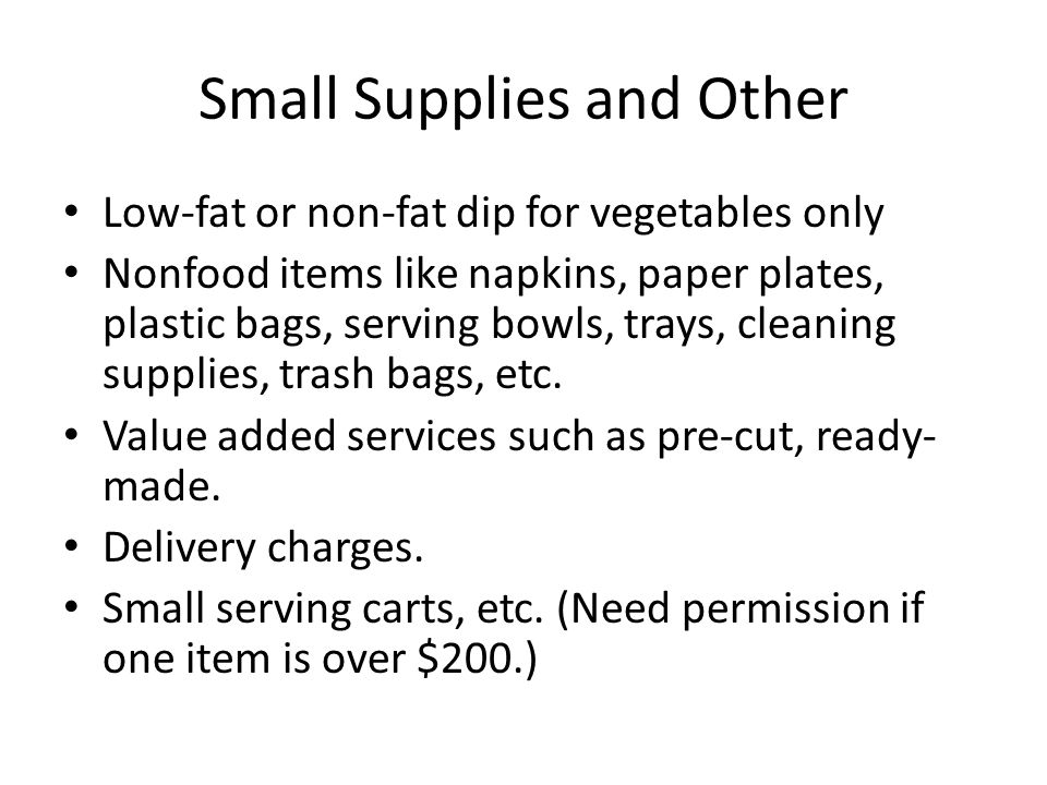 Small Supplies and Other Low-fat or non-fat dip for vegetables only Nonfood items like napkins, paper plates, plastic bags, serving bowls, trays, cleaning supplies, trash bags, etc.