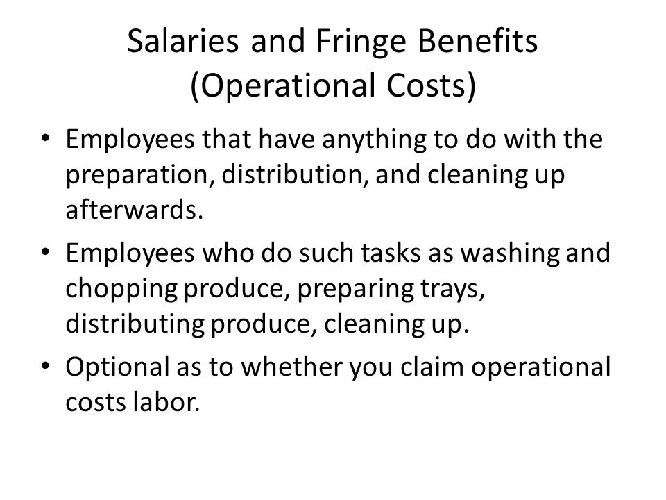 Salaries and Fringe Benefits (Operational Costs) Employees that have anything to do with the preparation, distribution, and cleaning up afterwards. Em