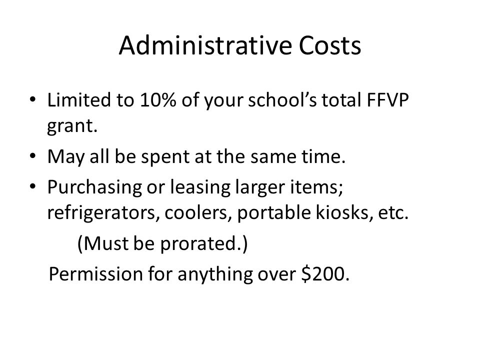 Administrative Costs Limited to 10% of your schools total FFVP grant.