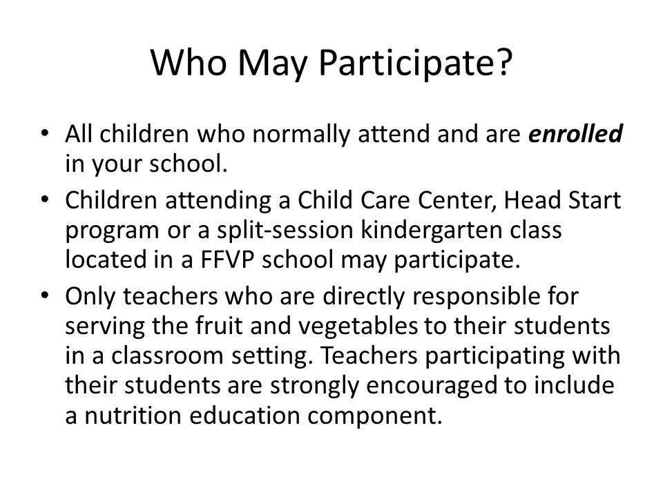 Who May Participate. All children who normally attend and are enrolled in your school.