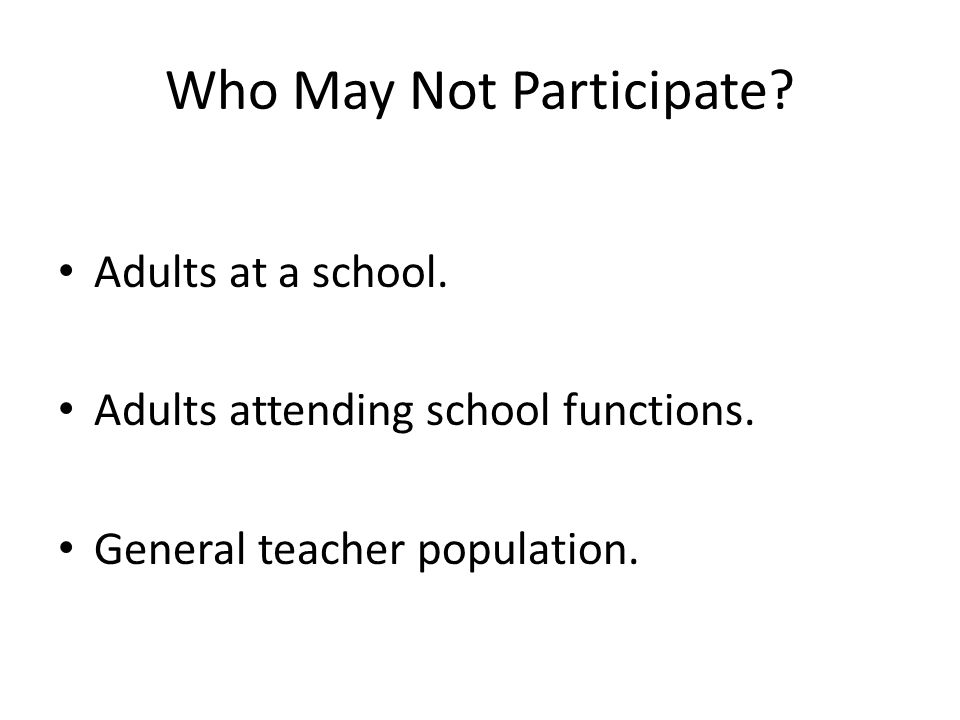 Who May Not Participate. Adults at a school. Adults attending school functions.