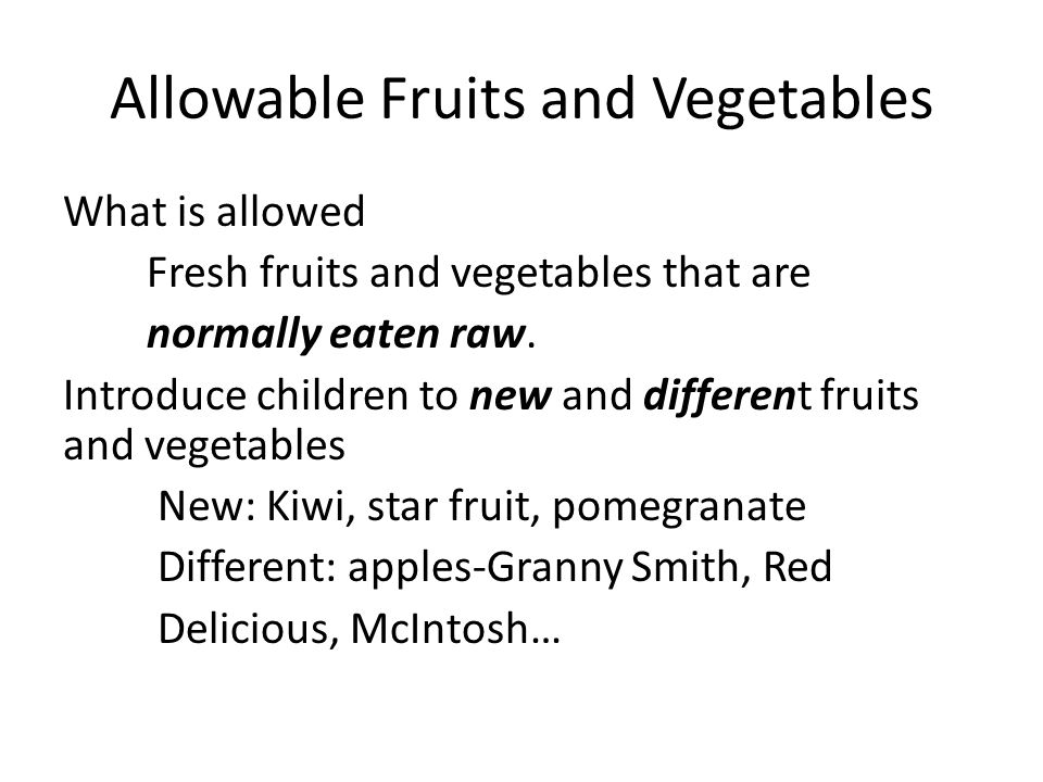 Allowable Fruits and Vegetables What is allowed Fresh fruits and vegetables that are normally eaten raw.