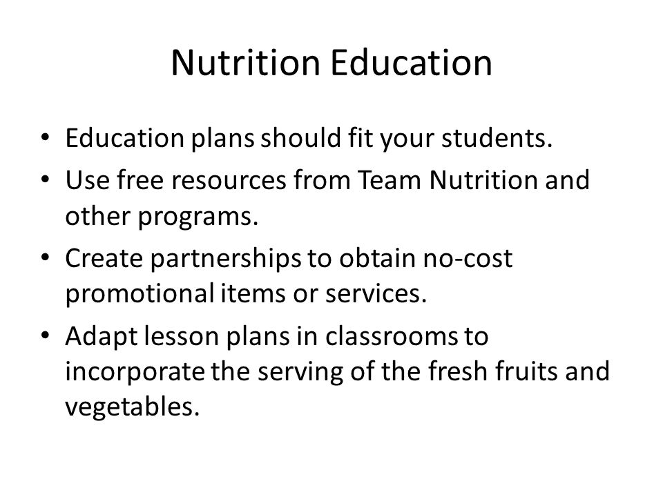 Nutrition Education Education plans should fit your students. Use free resources from Team Nutrition and other programs. Create partnerships to obtain