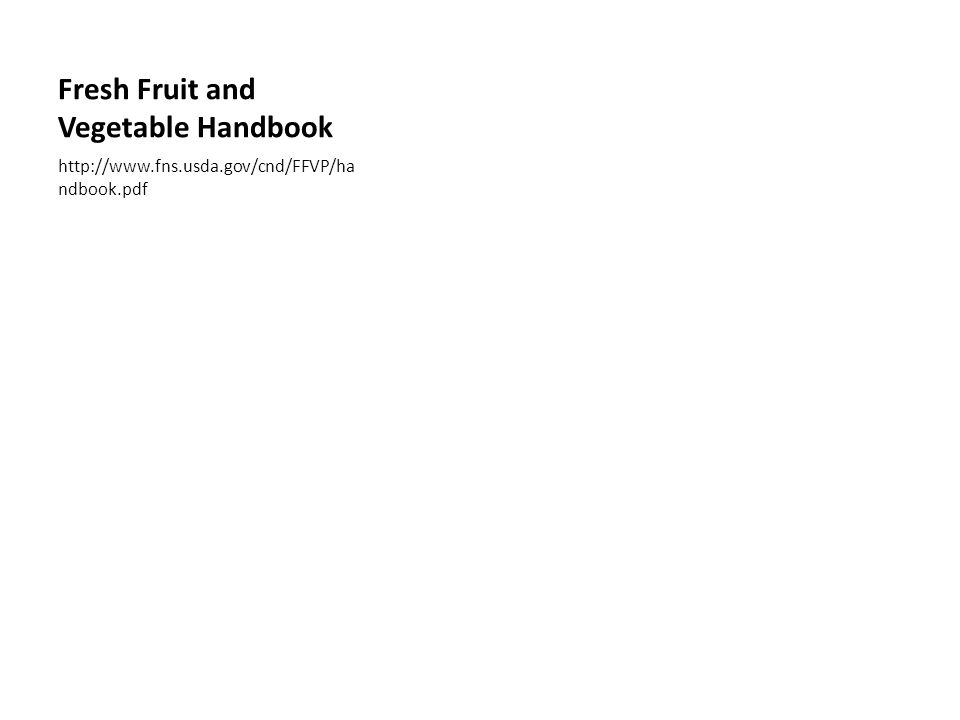 Fresh Fruit and Vegetable Handbook http://www.fns.usda.gov/cnd/FFVP/ha ndbook.pdf
