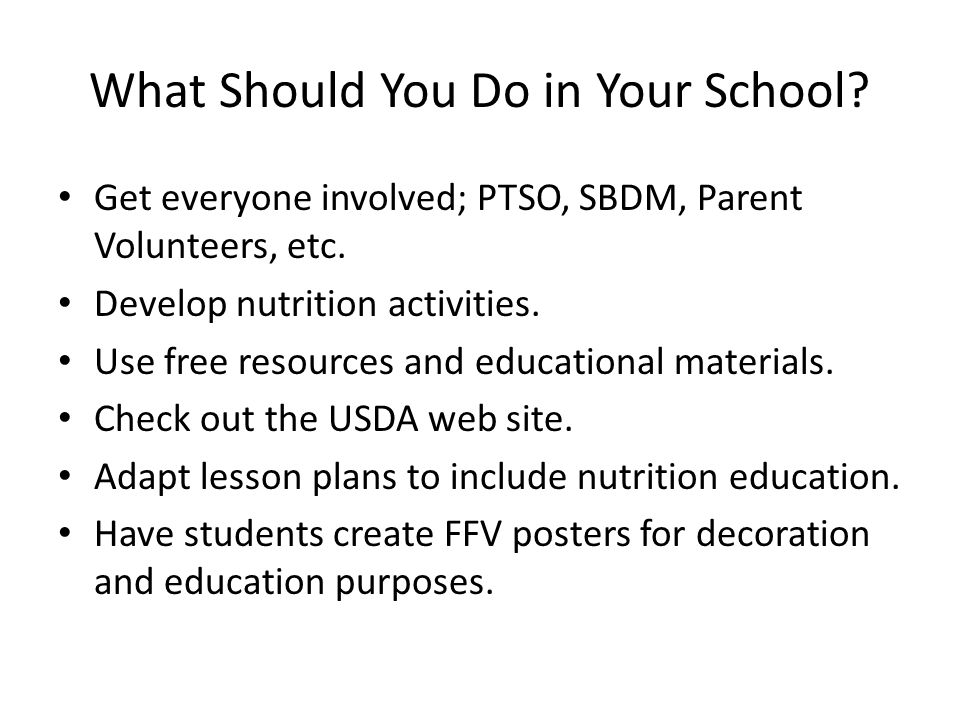 What Should You Do in Your School. Get everyone involved; PTSO, SBDM, Parent Volunteers, etc.