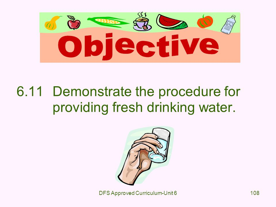 DFS Approved Curriculum-Unit 6108 6.11Demonstrate the procedure for providing fresh drinking water.