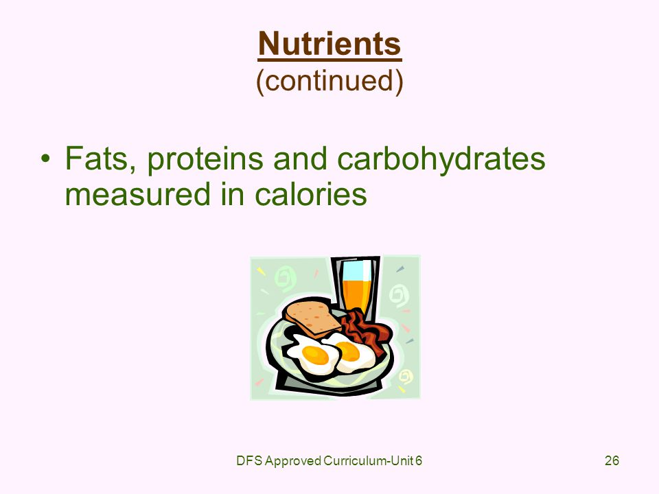 DFS Approved Curriculum-Unit 626 Nutrients (continued) Fats, proteins and carbohydrates measured in calories