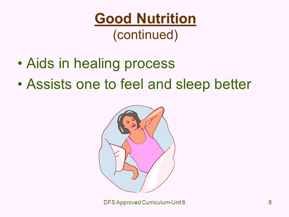 DFS Approved Curriculum-Unit 639 Results of Poor Nutrition (continued) Anemia leading to: –tired feeling –shortness of breath –increased pulse –problems with digestion –pale skin –poor sleep patterns –headaches