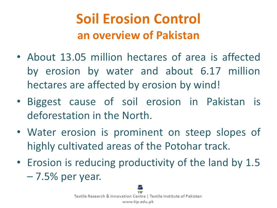Soil Erosion Control an overview of Pakistan About 13.05 million hectares of area is affected by erosion by water and about 6.17 million hectares are affected by erosion by wind.