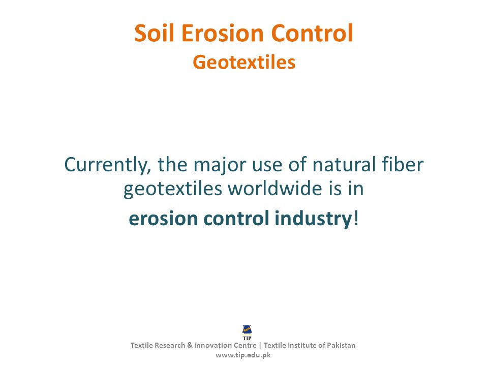Soil Erosion Control Geotextiles Currently, the major use of natural fiber geotextiles worldwide is in erosion control industry! Textile Research & In