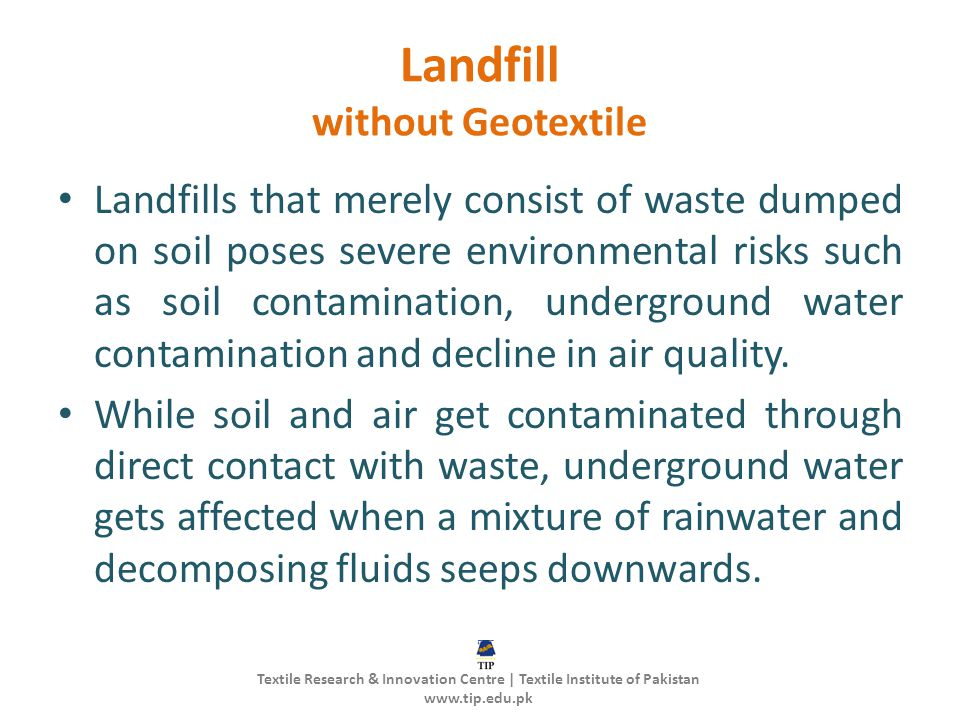 Landfill without Geotextile Landfills that merely consist of waste dumped on soil poses severe environmental risks such as soil contamination, undergr