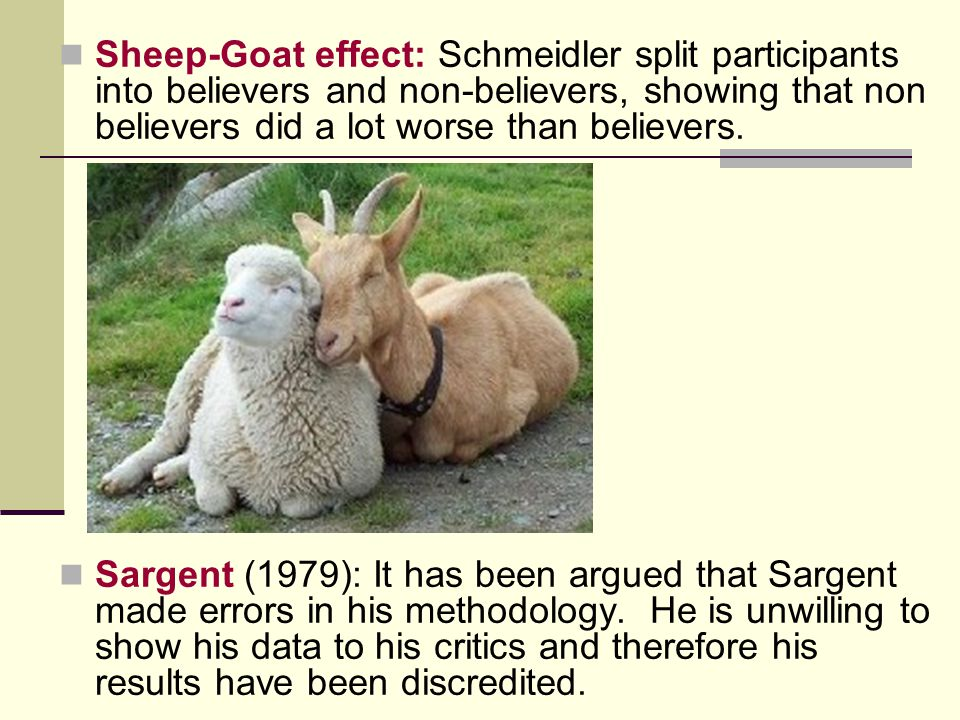 Sheep-Goat effect: Schmeidler split participants into believers and non-believers, showing that non believers did a lot worse than believers. Sargent