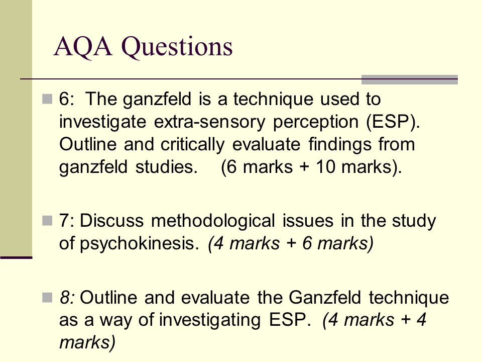 AQA Questions 6: The ganzfeld is a technique used to investigate extra-sensory perception (ESP). Outline and critically evaluate findings from ganzfel