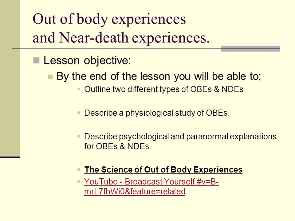 Out of body experiences and Near-death experiences. Lesson objective: By the end of the lesson you will be able to; Outline two different types of OBE