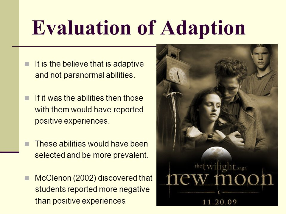 Evaluation of Adaption It is the believe that is adaptive and not paranormal abilities. If it was the abilities then those with them would have report