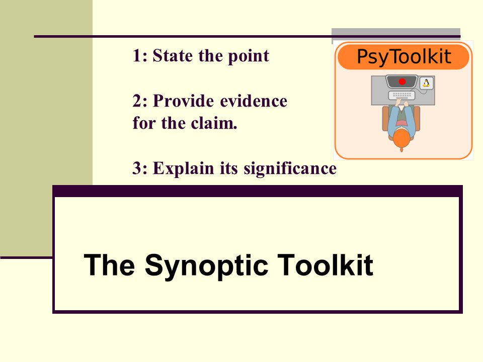 1: State the point 2: Provide evidence for the claim. 3: Explain its significance The Synoptic Toolkit