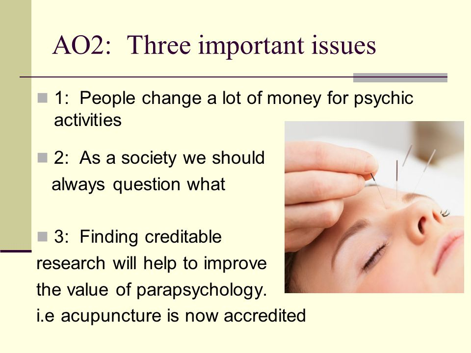 AO2: Three important issues 1: People change a lot of money for psychic activities 2: As a society we should always question what 3: Finding creditabl