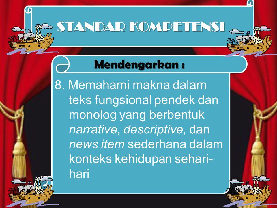 8. Memahami makna dalam teks fungsional pendek dan monolog yang berbentuk narrative, descriptive, dan news item sederhana dalam konteks kehidupan seha