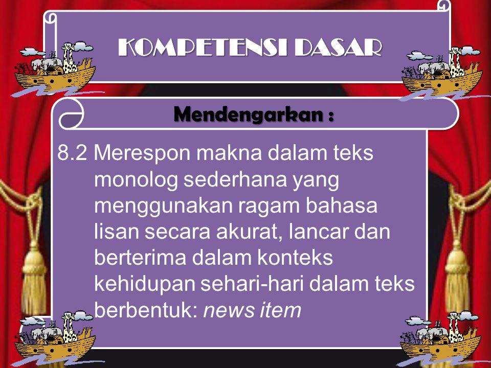8.2 Merespon makna dalam teks monolog sederhana yang menggunakan ragam bahasa lisan secara akurat, lancar dan berterima dalam konteks kehidupan sehari