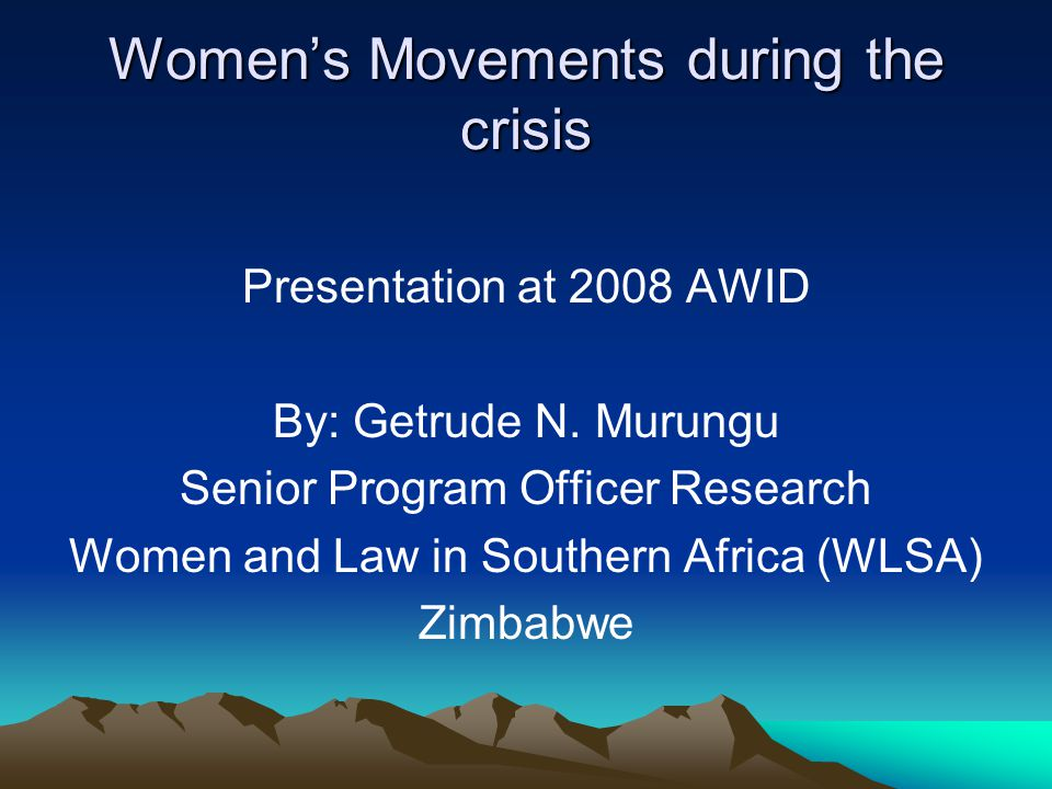 Womens Movements during the crisis Presentation at 2008 AWID By: Getrude N.