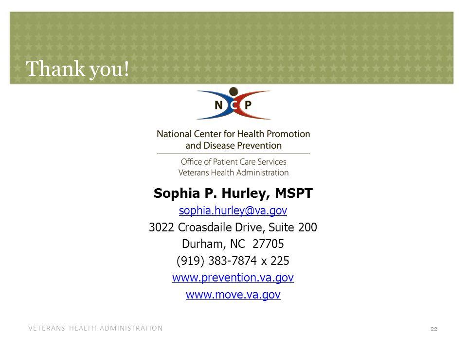VETERANS HEALTH ADMINISTRATION Thank you! Sophia P. Hurley, MSPT sophia.hurley@va.gov 3022 Croasdaile Drive, Suite 200 Durham, NC 27705 (919) 383-7874