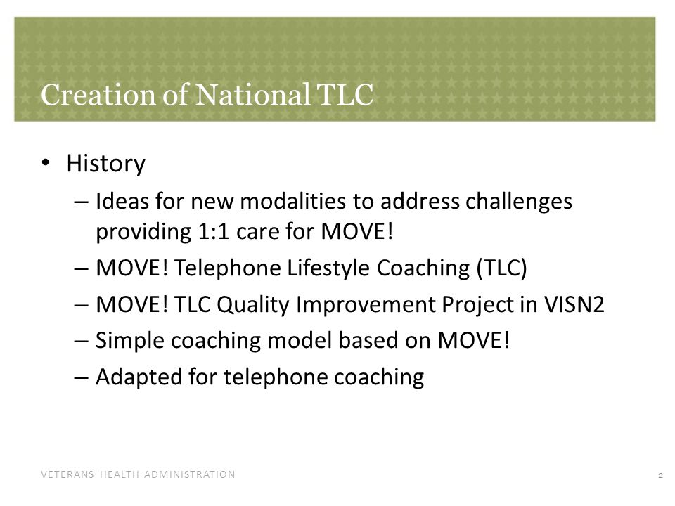 VETERANS HEALTH ADMINISTRATION Creation of National TLC What we learned: – MOVE.