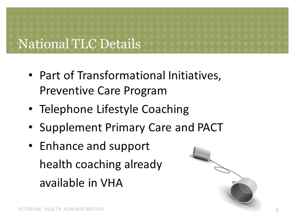 VETERANS HEALTH ADMINISTRATION National TLC Details Relieve burden on PC/PACT teams Convenient, timely, cost-effective Provide service without any space Veteran centered Aligned with stepped care model Supports – Health Promotion Disease Prevention – Healthy Living Messages 6