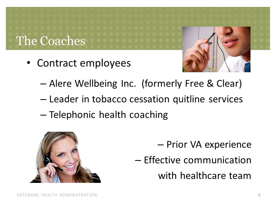 VETERANS HEALTH ADMINISTRATION The Coaches Contract employees – Alere Wellbeing Inc. (formerly Free & Clear) – Leader in tobacco cessation quitline se