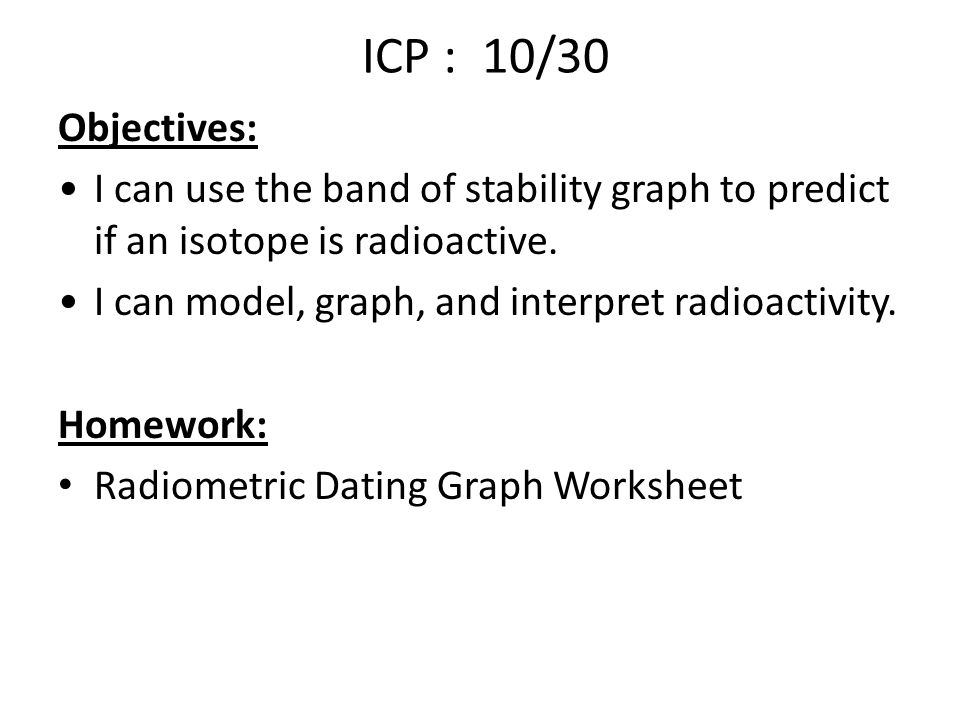 ICP : 10/30 Objectives: I can use the band of stability graph to predict if an isotope is radioactive.
