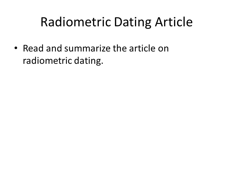 Radiometric Dating Article Read and summarize the article on radiometric dating.