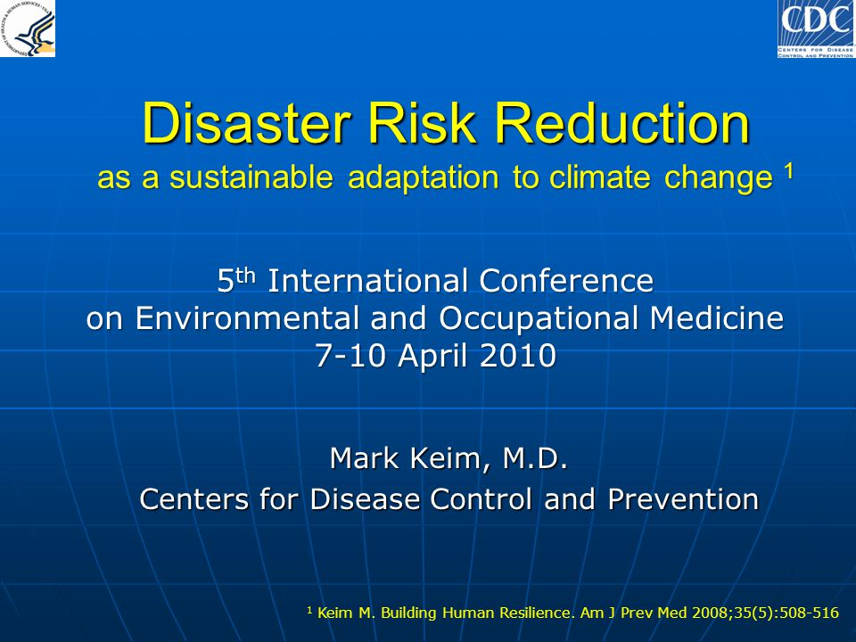 Disaster Risk Reduction as a sustainable adaptation to climate change 1 Mark Keim, M.D. Centers for Disease Control and Prevention 1 Keim M. Building