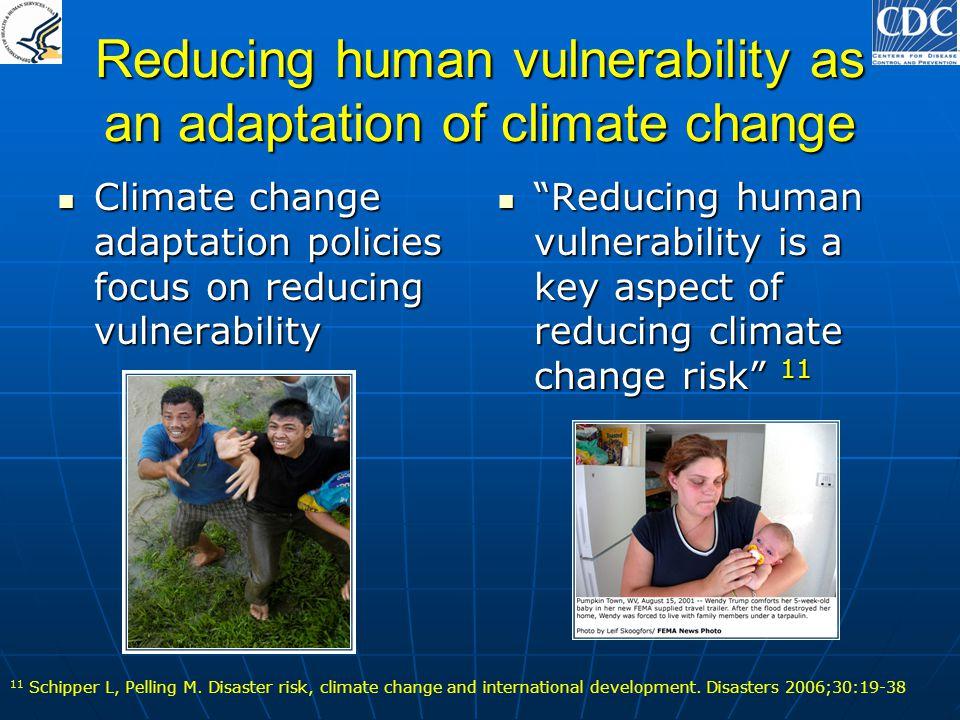 Reducing human vulnerability as an adaptation of climate change Climate change adaptation policies focus on reducing vulnerability Climate change adap