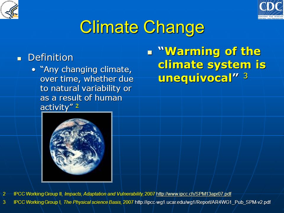Climate Change Definition Definition Any changing climate, over time, whether due to natural variability or as a result of human activity 2Any changin