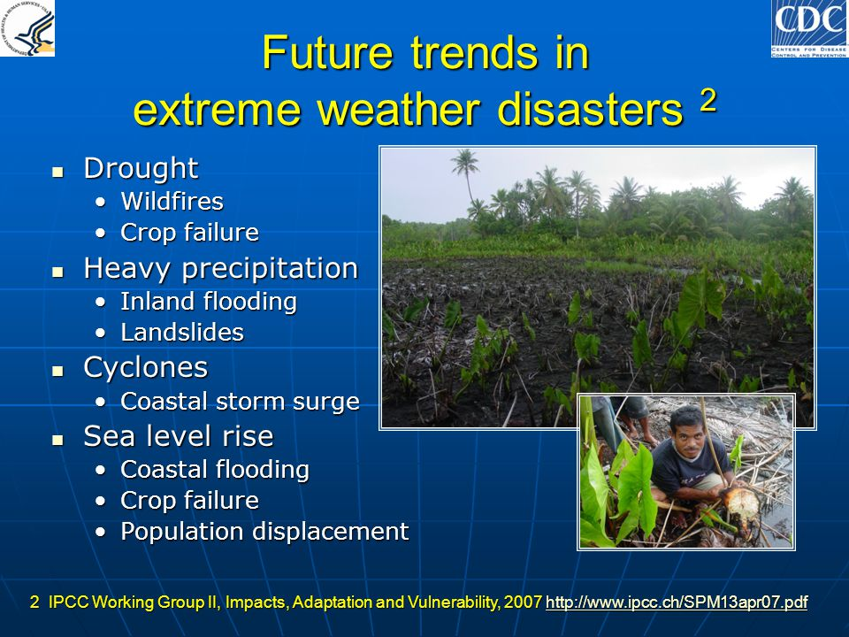 Future trends in extreme weather disasters 2 Drought Drought WildfiresWildfires Crop failureCrop failure Heavy precipitation Heavy precipitation Inlan