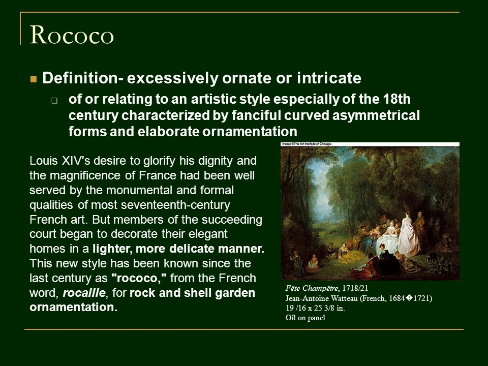 Rococo Definition- excessively ornate or intricate of or relating to an artistic style especially of the 18th century characterized by fanciful curved