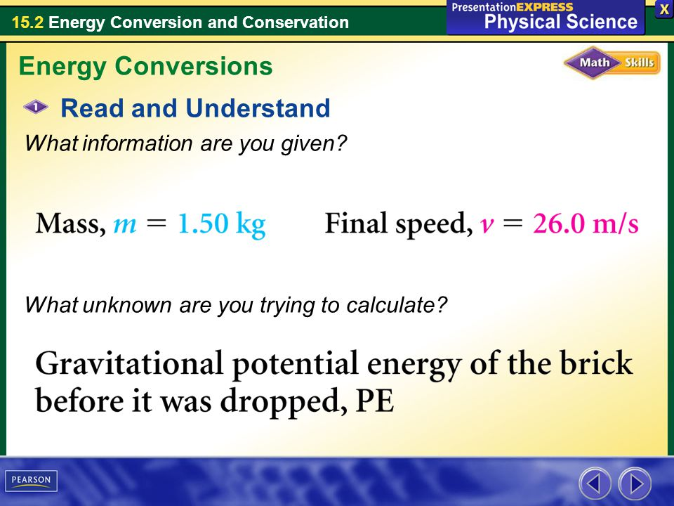 15.2 Energy Conversion and Conservation Read and Understand What information are you given? What unknown are you trying to calculate? Energy Conversio