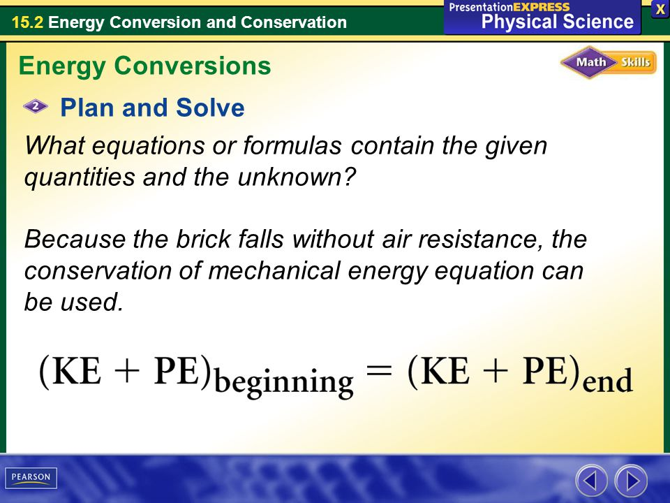 15.2 Energy Conversion and Conservation Plan and Solve What equations or formulas contain the given quantities and the unknown? Because the brick fall