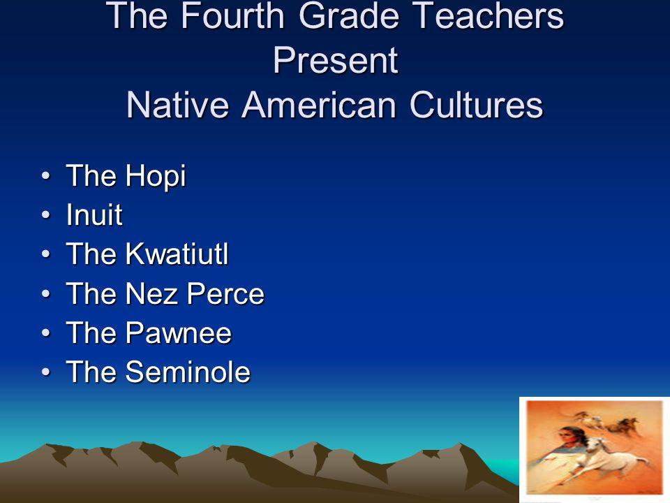 The HopiThe Hopi InuitInuit The KwatiutlThe Kwatiutl The Nez PerceThe Nez Perce The PawneeThe Pawnee The SeminoleThe Seminole The Fourth Grade Teacher