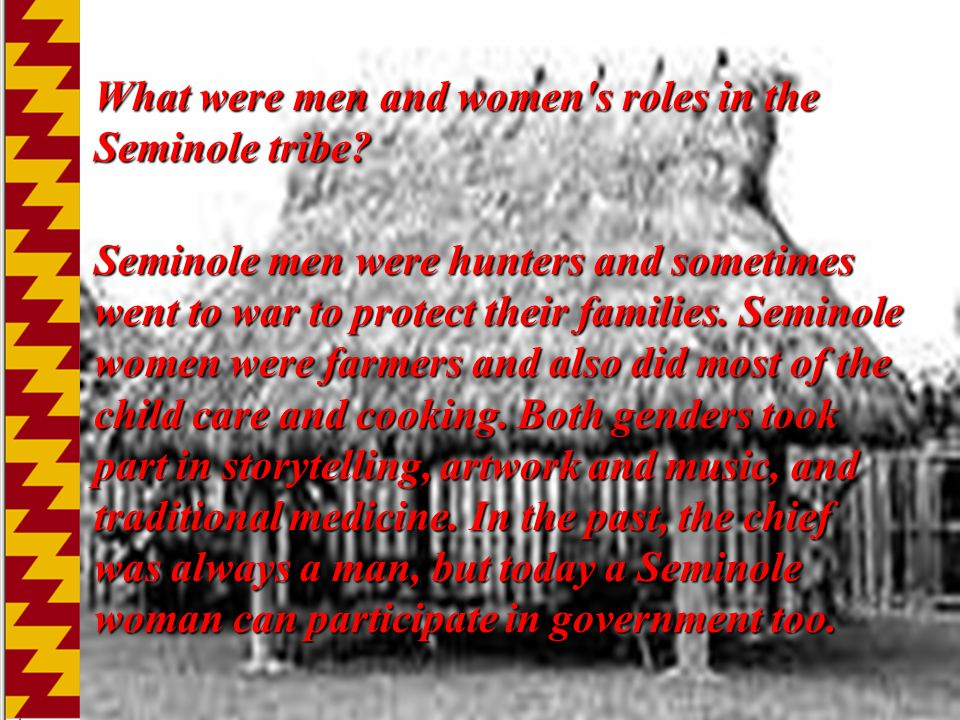 What were men and women's roles in the Seminole tribe? What were men and women's roles in the Seminole tribe? Seminole men were hunters and sometimes