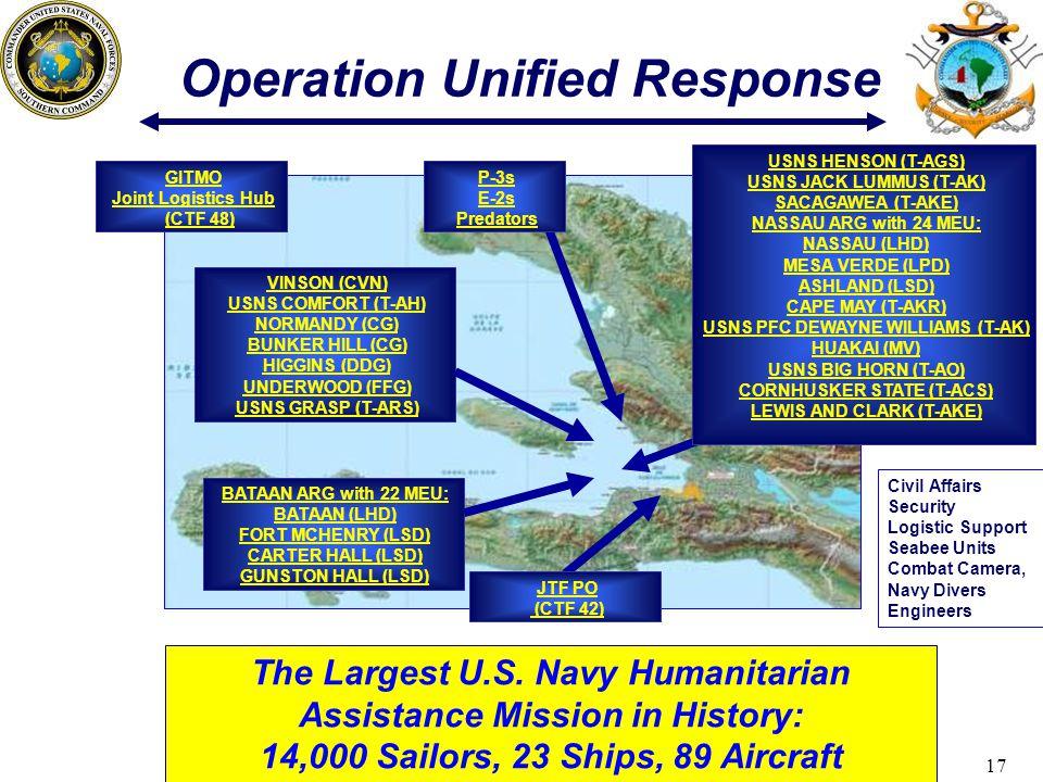 17 Operation Unified Response VINSON (CVN) USNS COMFORT (T-AH) NORMANDY (CG) BUNKER HILL (CG) HIGGINS (DDG) UNDERWOOD (FFG) USNS GRASP (T-ARS) BATAAN