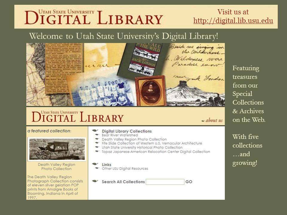 Visit us at http://digital.lib.usu.edu Welcome to Utah State Universitys Digital Library! Featuring treasures from our Special Collections & Archives