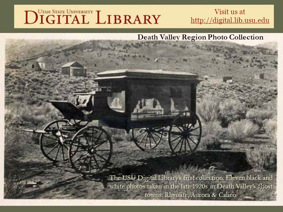 Visit us at http://digital.lib.usu.edu Death Valley Region Photo Collection The USU Digital Librarys first collection: Eleven black and white photos t