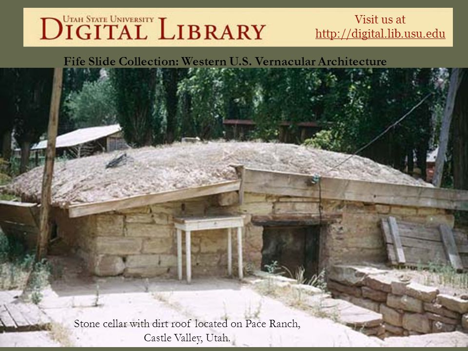 Visit us at http://digital.lib.usu.edu Fife Slide Collection: Western U.S. Vernacular Architecture Stone cellar with dirt roof located on Pace Ranch,